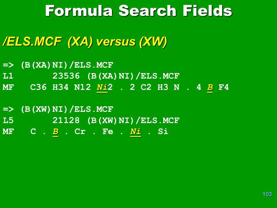 103 Formula Search Fields /ELS.MCF (XA) versus (XW) => (B(XA)NI)/ELS.MCF L1 23536 (B(XA)NI)/ELS.MCF NiB MF C36 H34 N12 Ni2.