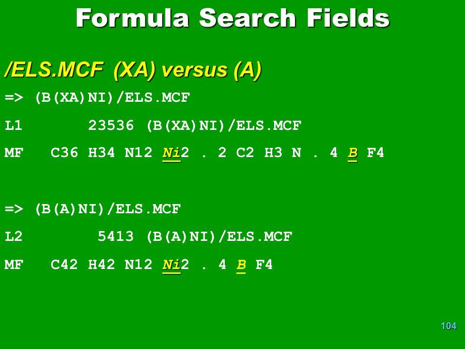 104 Formula Search Fields /ELS.MCF (XA) versus (A) => (B(XA)NI)/ELS.MCF L1 23536 (B(XA)NI)/ELS.MCF NiB MF C36 H34 N12 Ni2.