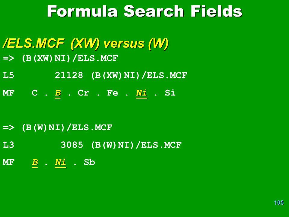 105 Formula Search Fields /ELS.MCF (XW) versus (W) => (B(XW)NI)/ELS.MCF L5 21128 (B(XW)NI)/ELS.MCF BNi MF C.
