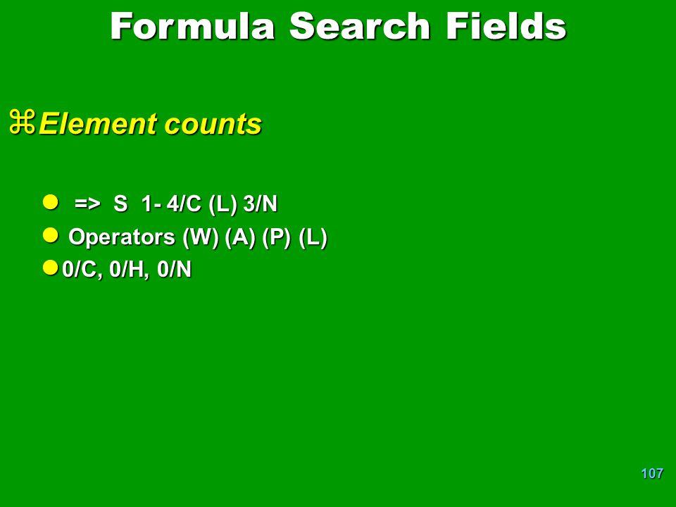 107 z Element counts l => S 1- 4/C (L) 3/N l Operators (W) (A) (P) (L) l 0/C, 0/H, 0/N Formula Search Fields