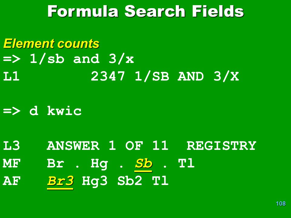 108 => 1/sb and 3/x L1 2347 1/SB AND 3/X => d kwic L3 ANSWER 1 OF 11 REGISTRY Sb MF Br. Hg. Sb. Tl Br3 AF Br3 Hg3 Sb2 Tl Formula Search Fields Element