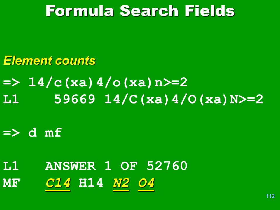 112 => 14/c(xa)4/o(xa)n>=2 L1 59669 14/C(xa)4/O(xa)N>=2 => d mf L1 ANSWER 1 OF 52760 C14N2O4 MF C14 H14 N2 O4 Formula Search Fields Element counts