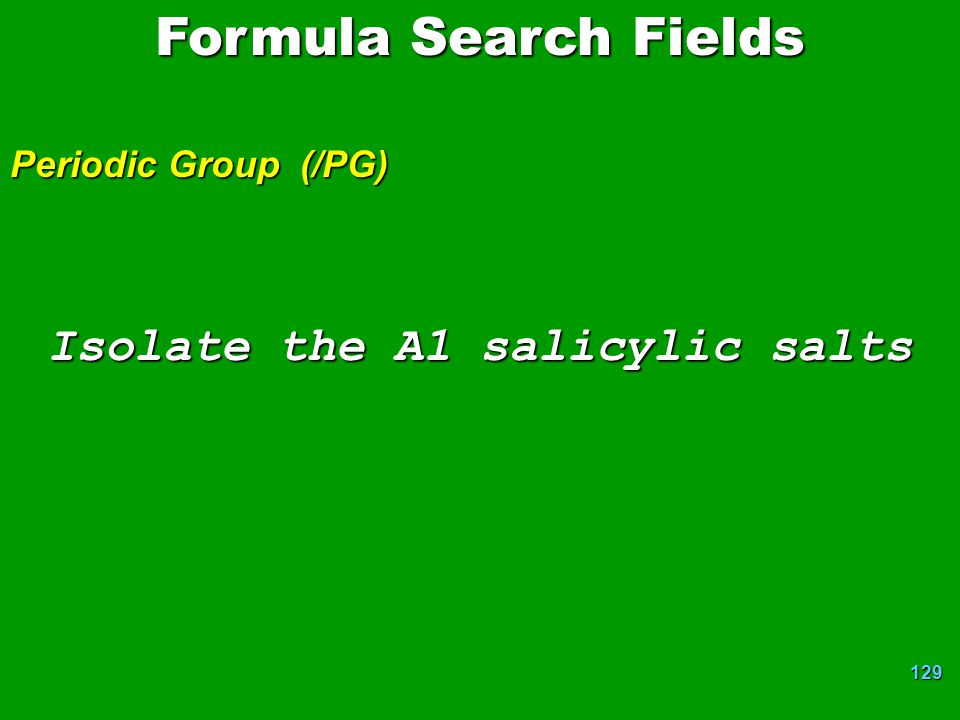 129 Isolate the A1 salicylic salts Formula Search Fields Periodic Group (/PG)