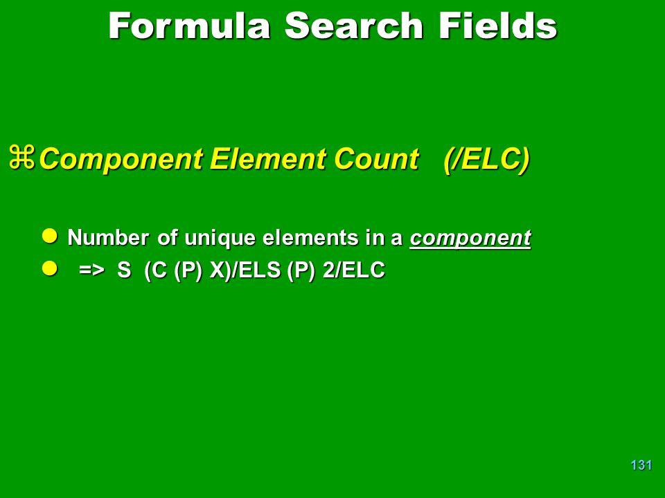 131 z Component Element Count (/ELC) l Number of unique elements in a component l => S (C (P) X)/ELS (P) 2/ELC Formula Search Fields