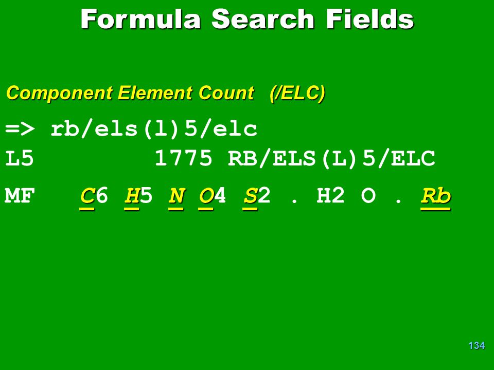 134 => rb/els(l)5/elc L5 1775 RB/ELS(L)5/ELC CHNOSRb MF C6 H5 N O4 S2. H2 O. Rb Formula Search Fields Component Element Count (/ELC)