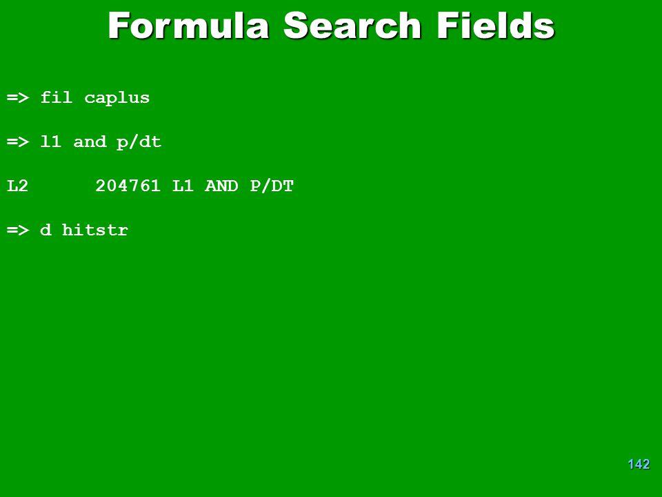 142 => fil caplus => l1 and p/dt L2 204761 L1 AND P/DT => d hitstr Formula Search Fields