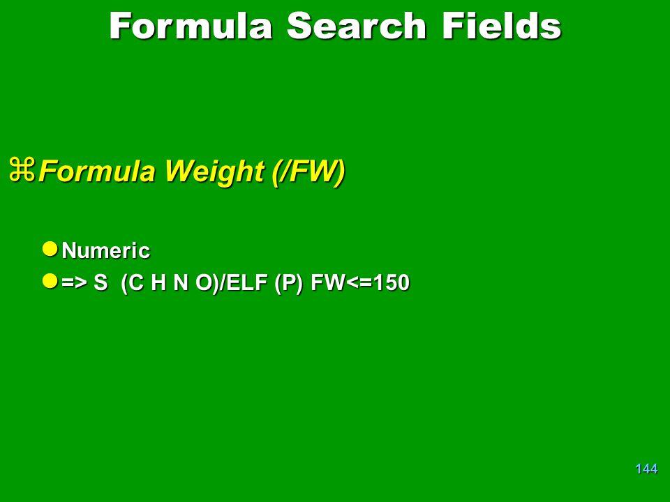 144 z Formula Weight (/FW) l Numeric l => S (C H N O)/ELF (P) FW S (C H N O)/ELF (P) FW<=150 Formula Search Fields