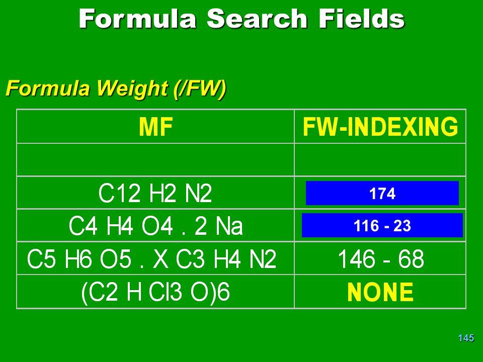 145 Formula Search Fields Formula Weight (/FW) 116 - 23 174