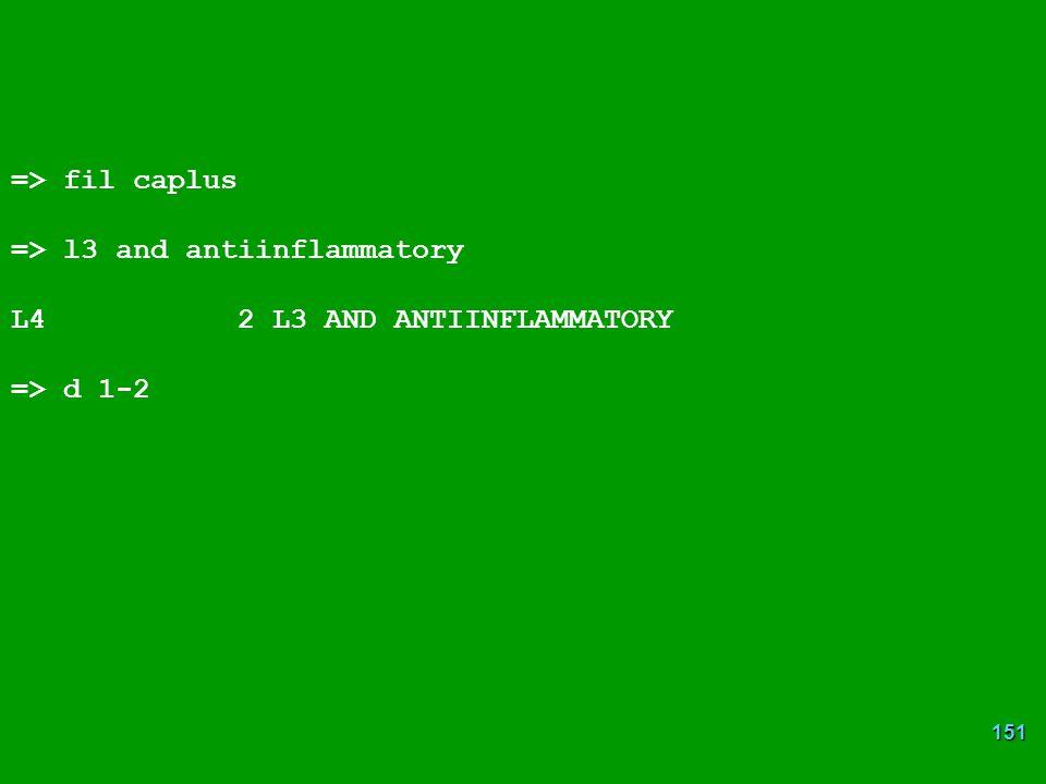 151 => fil caplus => l3 and antiinflammatory L4 2 L3 AND ANTIINFLAMMATORY => d 1-2