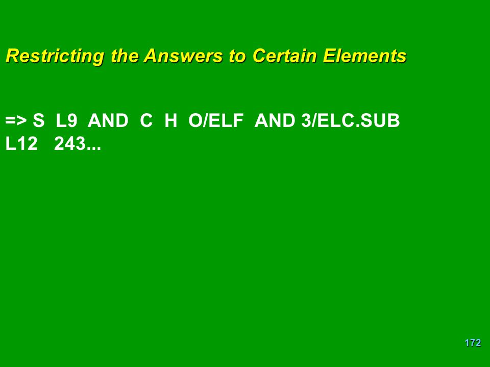 172 Restricting the Answers to Certain Elements => S L9 AND C H O/ELF AND 3/ELC.SUB L12243...