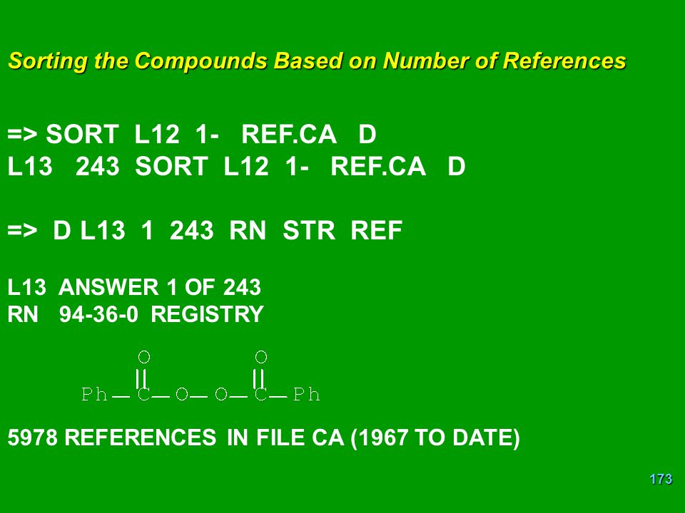 173 Sorting the Compounds Based on Number of References => SORT L12 1- REF.CA D L13243 SORT L12 1- REF.CA D => D L13 1 243 RN STR REF L13 ANSWER 1 OF