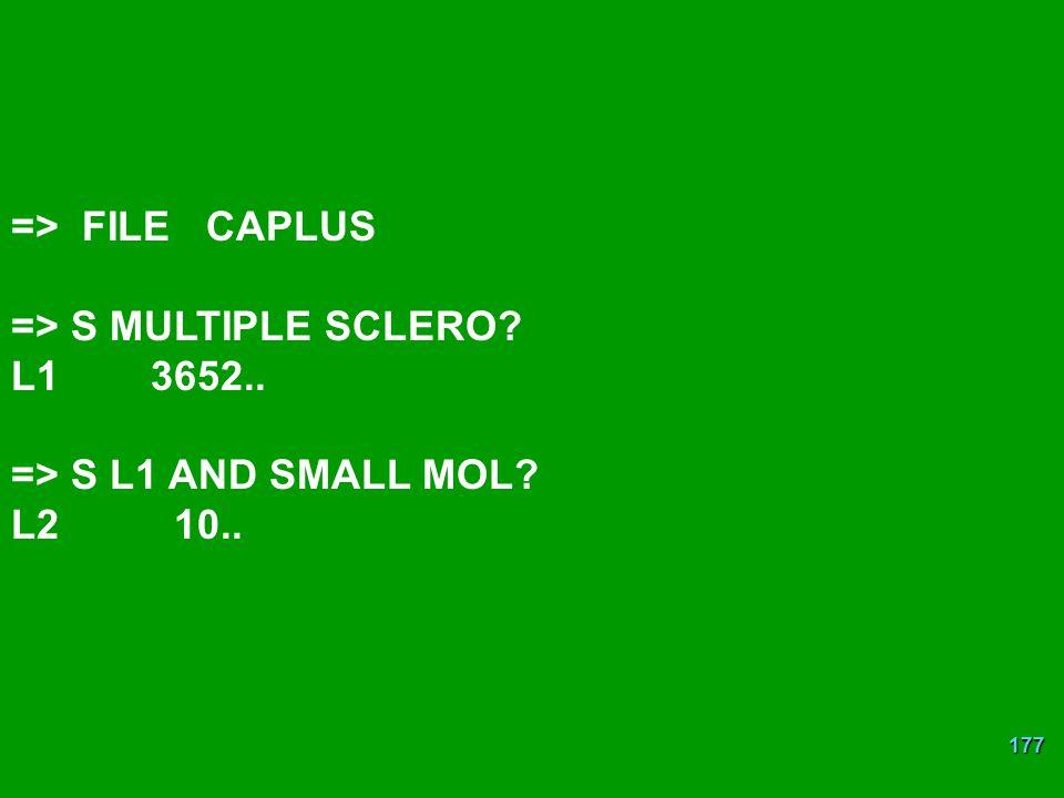 177 => FILE CAPLUS => S MULTIPLE SCLERO? L1 3652.. => S L1 AND SMALL MOL? L2 10..