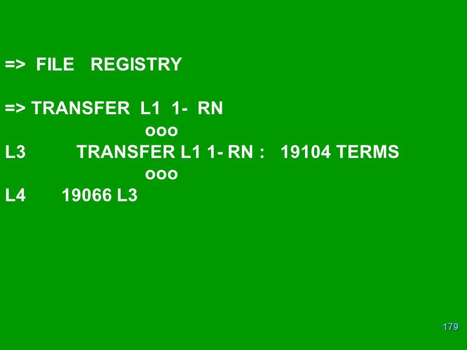 179 => FILE REGISTRY => TRANSFER L1 1- RN ooo L3 TRANSFER L1 1- RN : 19104 TERMS ooo L4 19066 L3