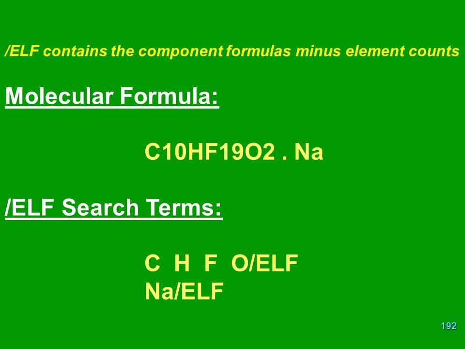 192 /ELF contains the component formulas minus element counts Molecular Formula: C10HF19O2.