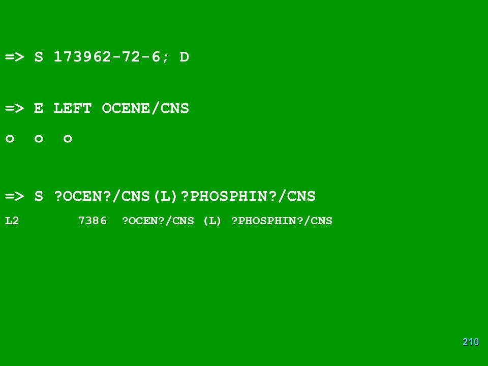210 => S 173962-72-6; D => E LEFT OCENE/CNS o o o => S ?OCEN?/CNS(L)?PHOSPHIN?/CNS L2 7386 ?OCEN?/CNS (L) ?PHOSPHIN?/CNS