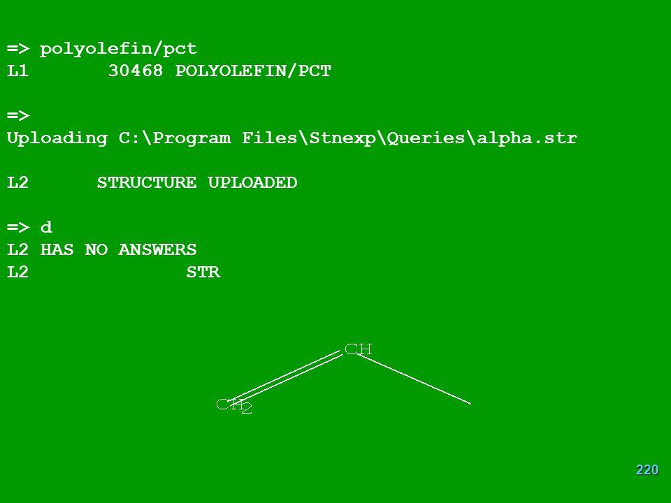 220 => polyolefin/pct L1 30468 POLYOLEFIN/PCT => Uploading C:\Program Files\Stnexp\Queries\alpha.str L2 STRUCTURE UPLOADED => d L2 HAS NO ANSWERS L2 STR