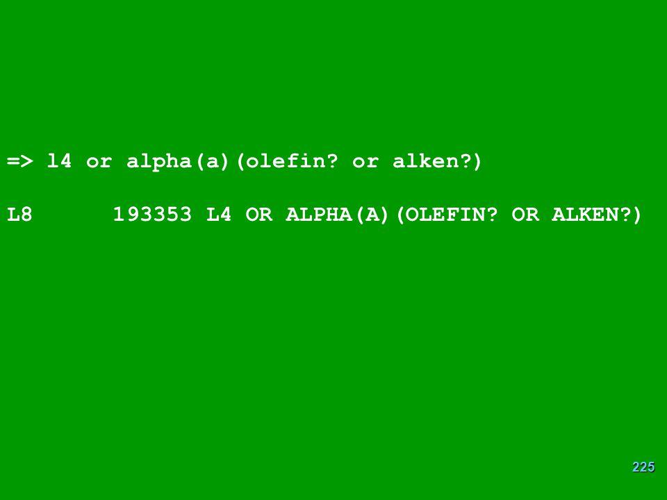 225 => l4 or alpha(a)(olefin? or alken?) L8 193353 L4 OR ALPHA(A)(OLEFIN? OR ALKEN?)
