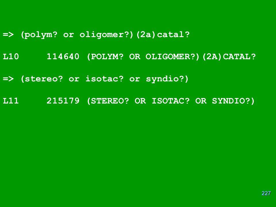 227 => (polym.or oligomer?)(2a)catal. L10 114640 (POLYM.