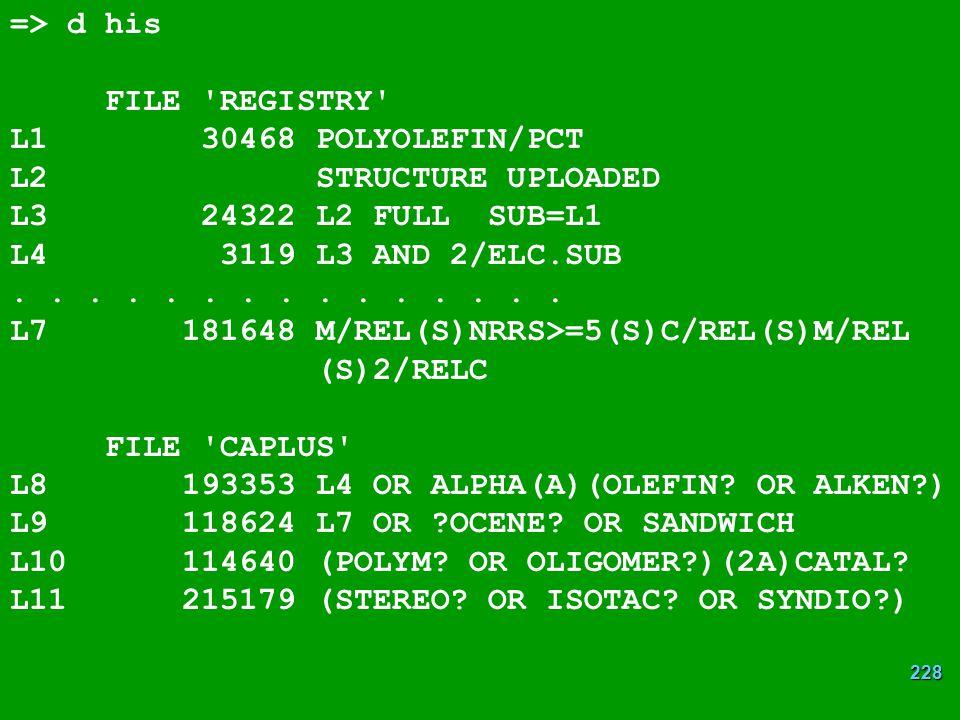 228 => d his FILE REGISTRY L1 30468 POLYOLEFIN/PCT L2 STRUCTURE UPLOADED L3 24322 L2 FULL SUB=L1 L4 3119 L3 AND 2/ELC.SUB...............