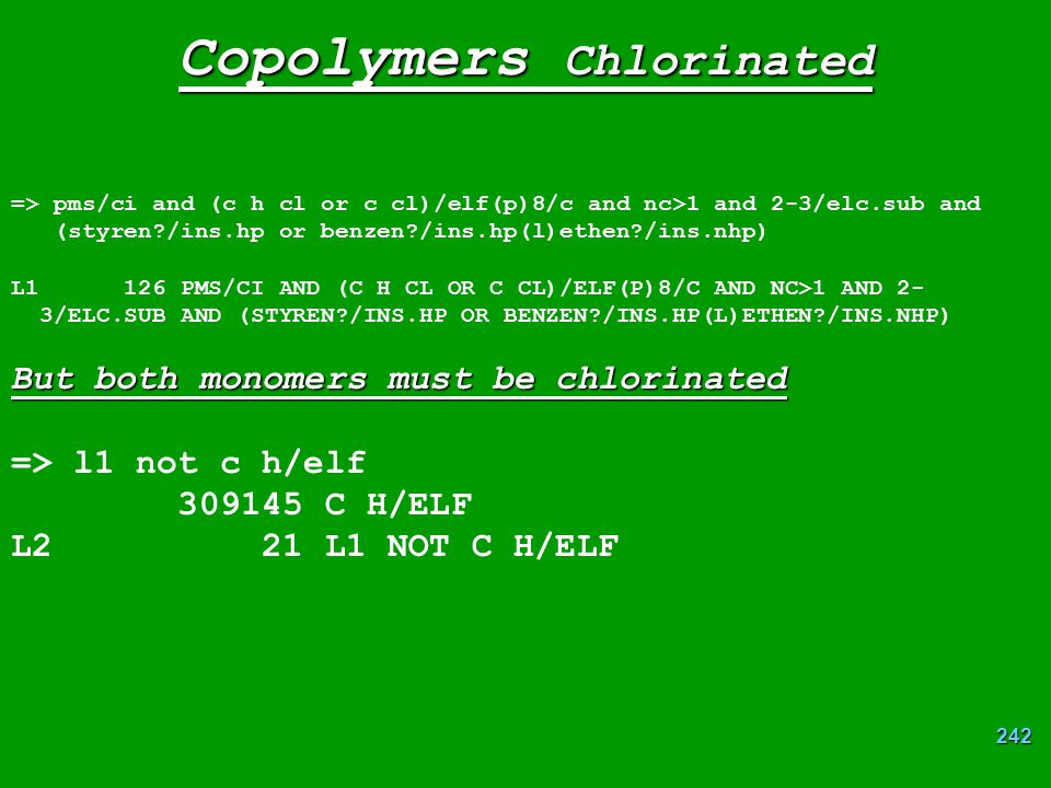 242 Copolymers Chlorinated => pms/ci and (c h cl or c cl)/elf(p)8/c and nc>1 and 2-3/elc.sub and (styren?/ins.hp or benzen?/ins.hp(l)ethen?/ins.nhp) L