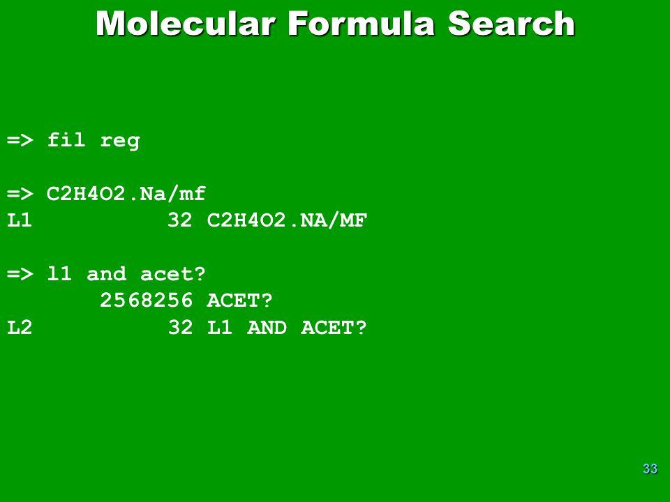 33 Molecular Formula Search => fil reg => C2H4O2.Na/mf L1 32 C2H4O2.NA/MF => l1 and acet.