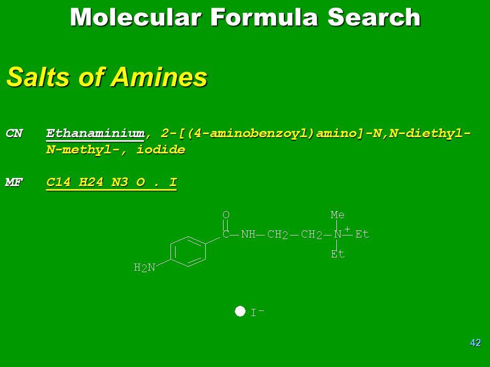 42 Molecular Formula Search Salts of Amines CN Ethanaminium, 2-[(4-aminobenzoyl)amino]-N,N-diethyl- N-methyl-, iodide MF C14 H24 N3 O.