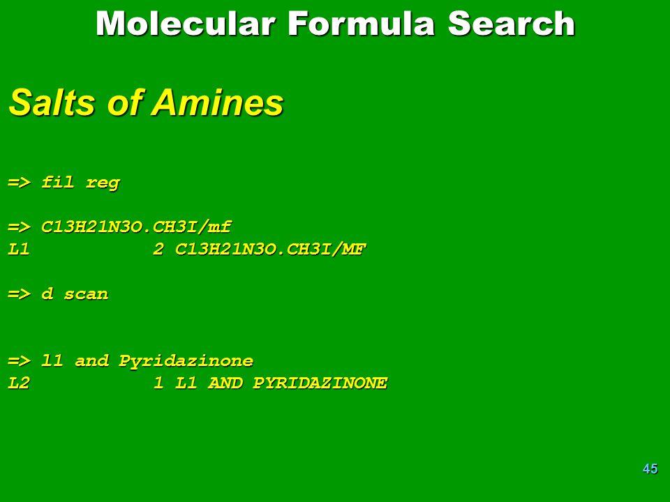 45 Molecular Formula Search Salts of Amines => fil reg => C13H21N3O.CH3I/mf L1 2 C13H21N3O.CH3I/MF => d scan => l1 and Pyridazinone L2 1 L1 AND PYRIDAZINONE