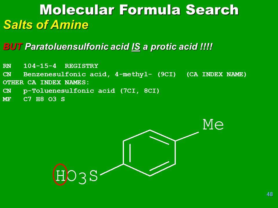 48 Molecular Formula Search Salts of Amine BUT Paratoluensulfonic acid IS a protic acid !!!.