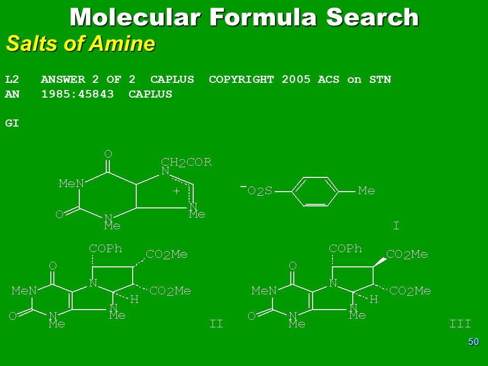 50 Molecular Formula Search Salts of Amine L2 ANSWER 2 OF 2 CAPLUS COPYRIGHT 2005 ACS on STN AN 1985:45843 CAPLUS GI