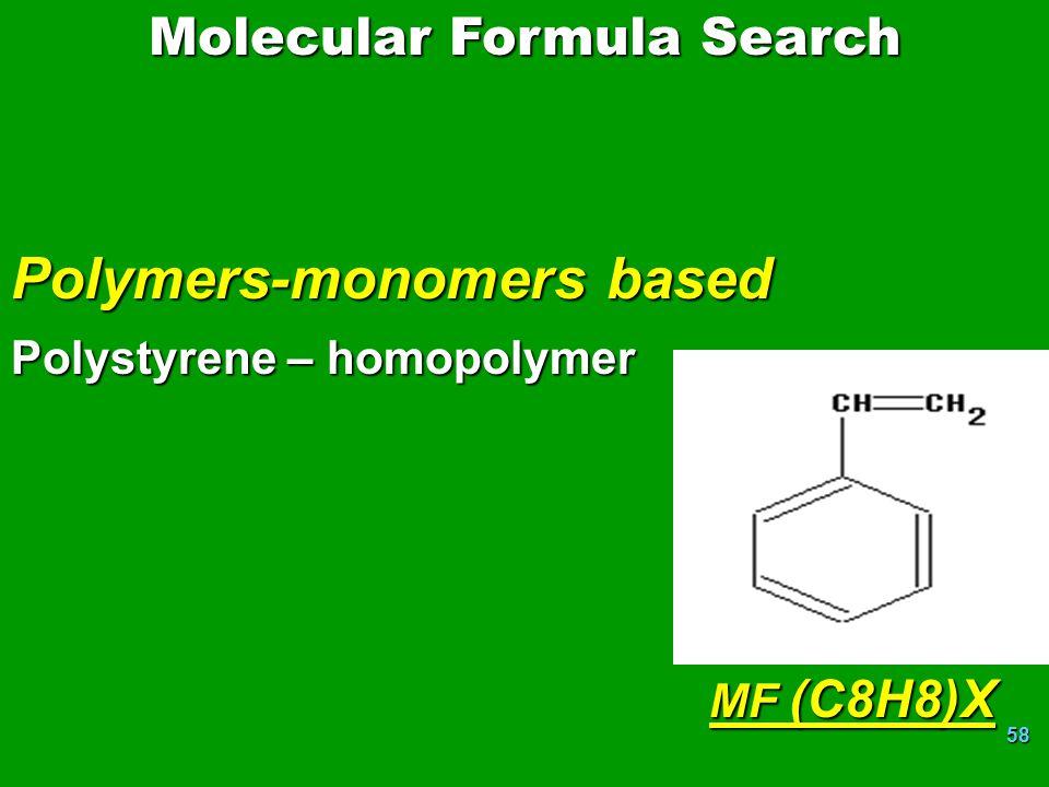 58 Polymers-monomers based Polystyrene – homopolymer MF (C8H8)X MF (C8H8)X Molecular Formula Search