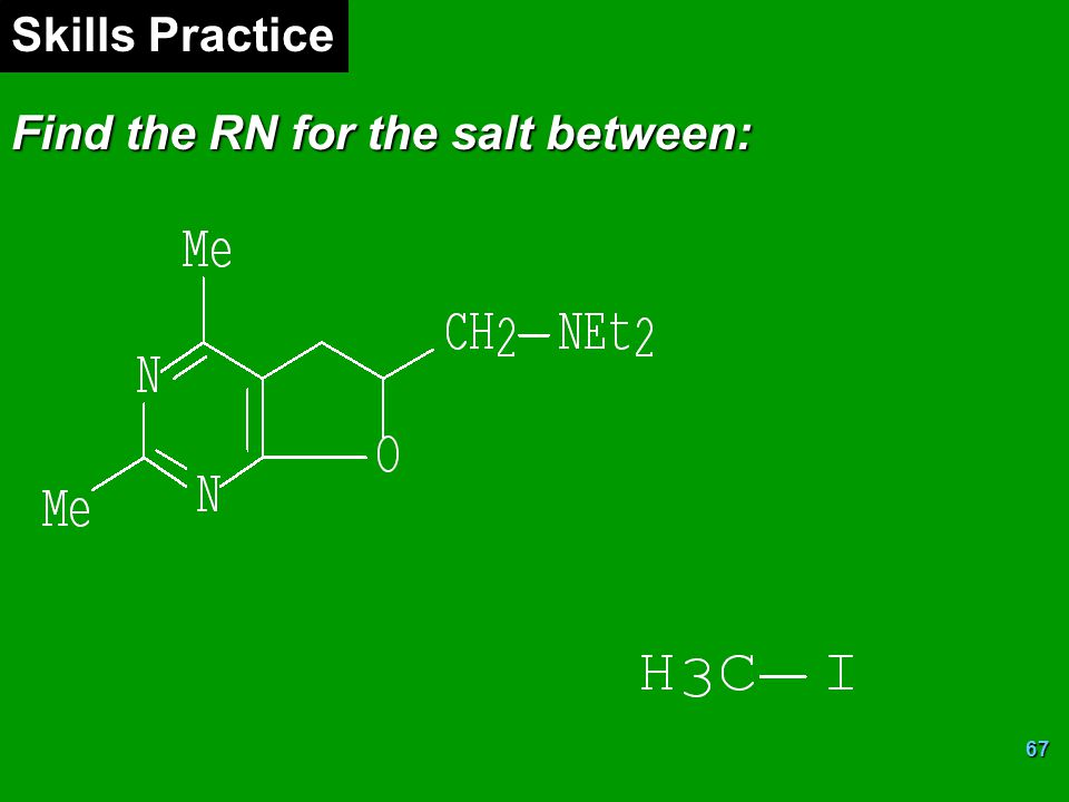 67 Skills Practice Find the RN for the salt between: