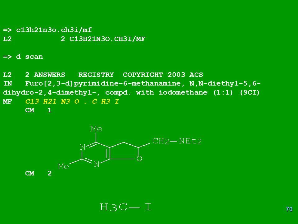 70 => c13h21n3o.ch3i/mf L2 2 C13H21N3O.CH3I/MF => d scan L2 2 ANSWERS REGISTRY COPYRIGHT 2003 ACS IN Furo[2,3-d]pyrimidine-6-methanamine, N,N-diethyl-5,6- dihydro-2,4-dimethyl-, compd.