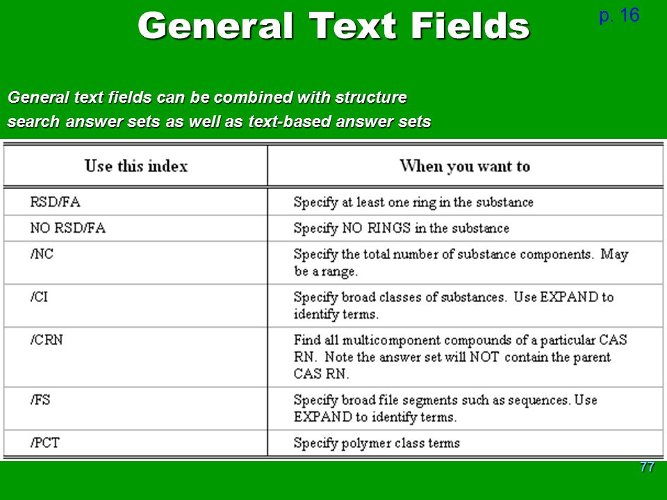 77 General text fields can be combined with structure search answer sets as well as text-based answer sets p. 16 General Text Fields