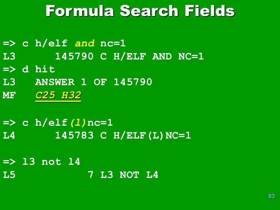 83 => c h/elf and nc=1 L3 145790 C H/ELF AND NC=1 => d hit L3 ANSWER 1 OF 145790 C25 H32 MF C25 H32 => c h/elf(l)nc=1 L4 145783 C H/ELF(L)NC=1 => l3 not l4 L5 7 L3 NOT L4 Formula Search Fields
