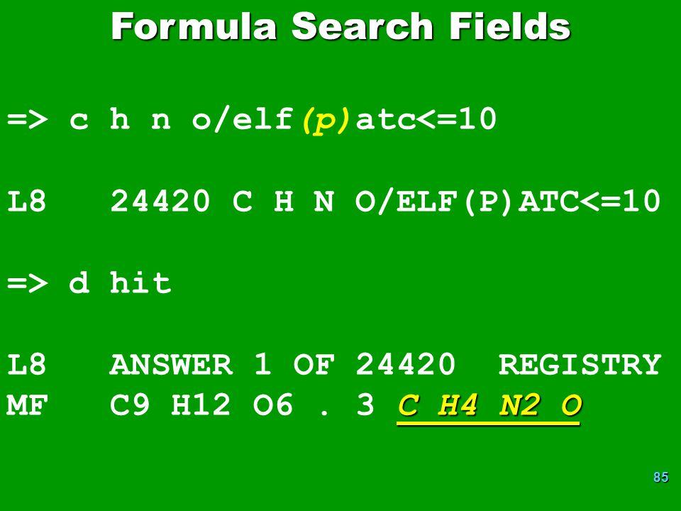 85 => c h n o/elf(p)atc<=10 L8 24420 C H N O/ELF(P)ATC<=10 => d hit L8 ANSWER 1 OF 24420 REGISTRY C H4 N2 O MF C9 H12 O6.