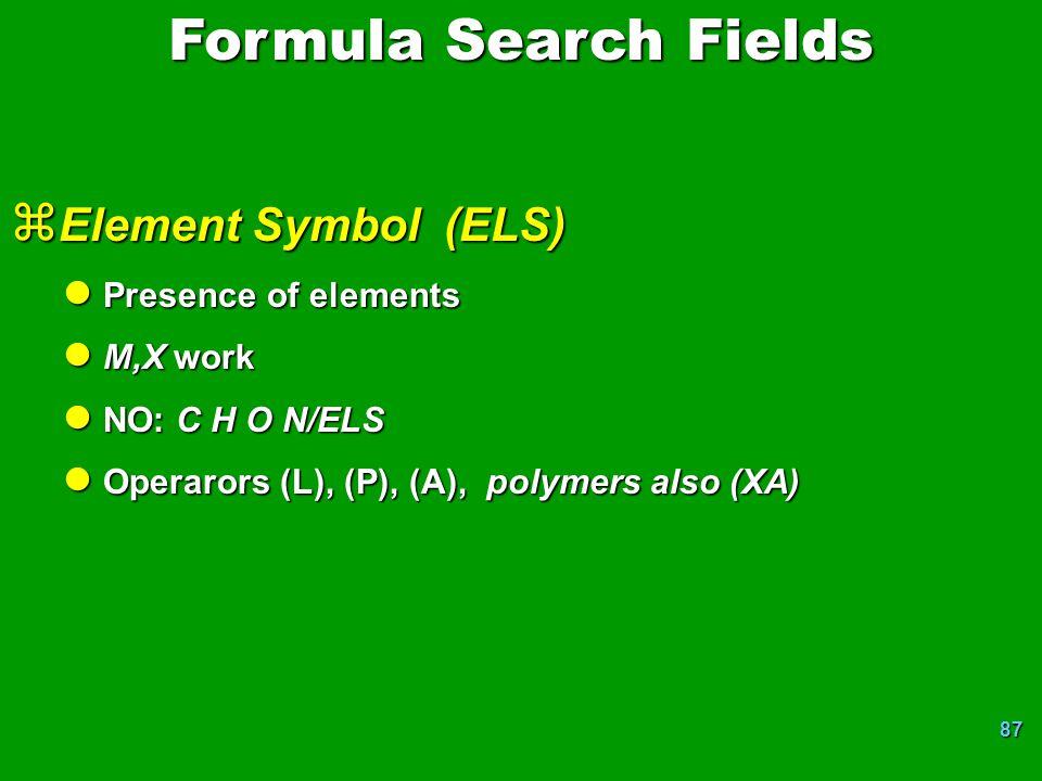 87 z Element Symbol (ELS) l Presence of elements l M,X work l NO: C H O N/ELS l Operarors (L), (P), (A), polymers also (XA) Formula Search Fields