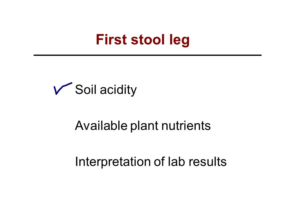 Soil acidity Available plant nutrients Interpretation of lab results First stool leg