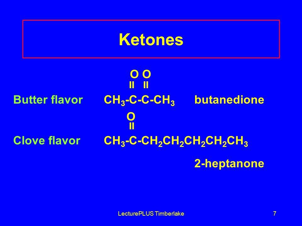 LecturePLUS Timberlake7 Ketones O O  Butter flavorCH 3 -C-C-CH 3 butanedione O  Clove flavorCH 3 -C-CH 2 CH 2 CH 2 CH 2 CH 3 2-heptanone