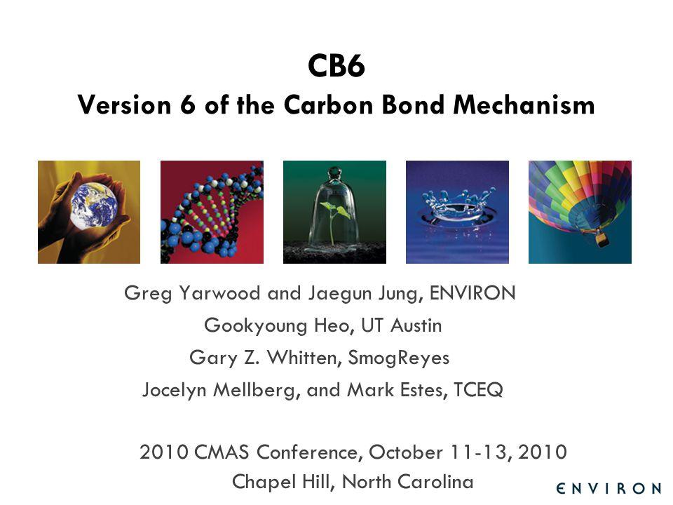 Template CB6 Version 6 of the Carbon Bond Mechanism Greg Yarwood and Jaegun Jung, ENVIRON Gookyoung Heo, UT Austin Gary Z.
