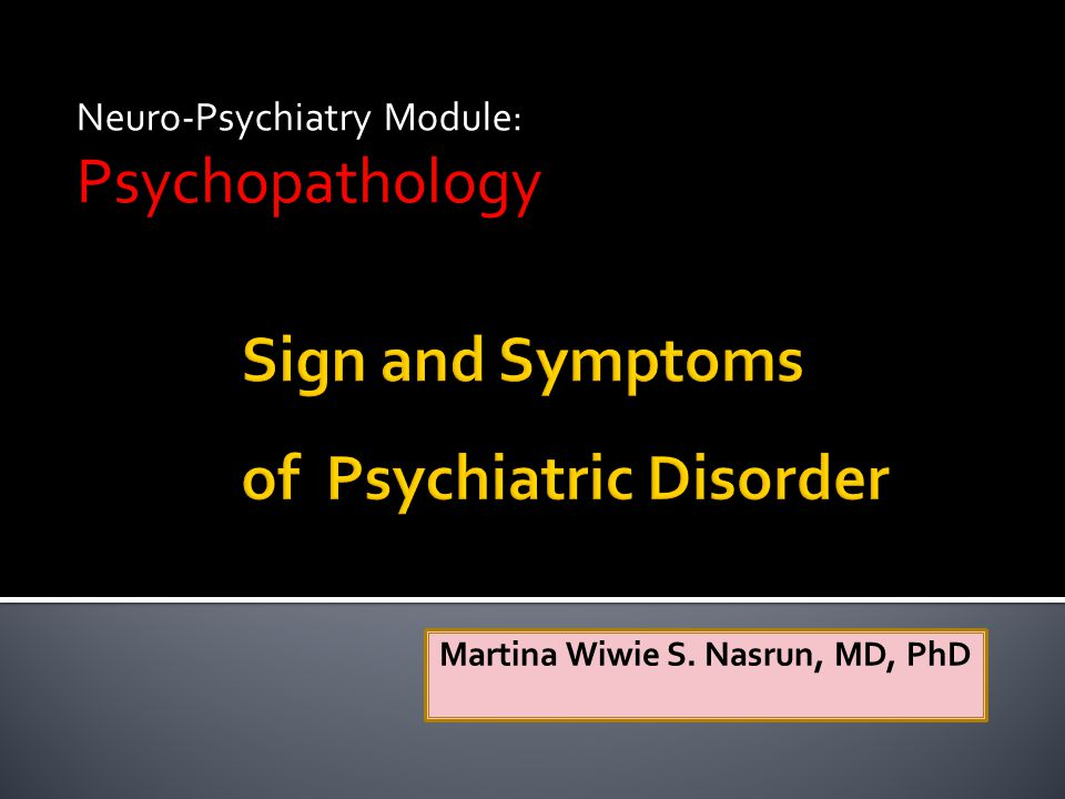  Psychiatric Disorder: Syndrome  Sign: objective  Symptom: subjective  How to recognize.