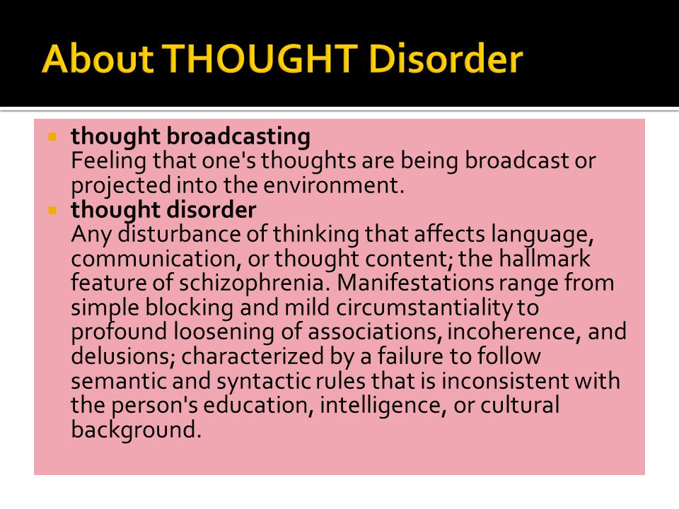  thought broadcasting Feeling that one s thoughts are being broadcast or projected into the environment.