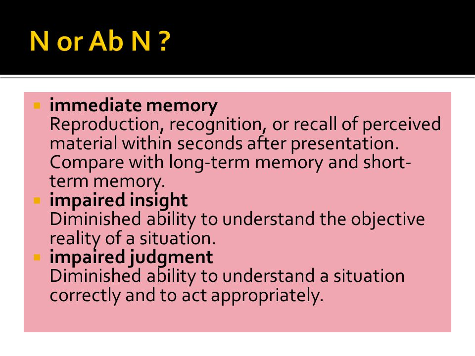  immediate memory Reproduction, recognition, or recall of perceived material within seconds after presentation.