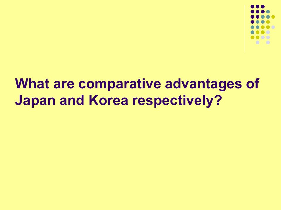 What are comparative advantages of Japan and Korea respectively