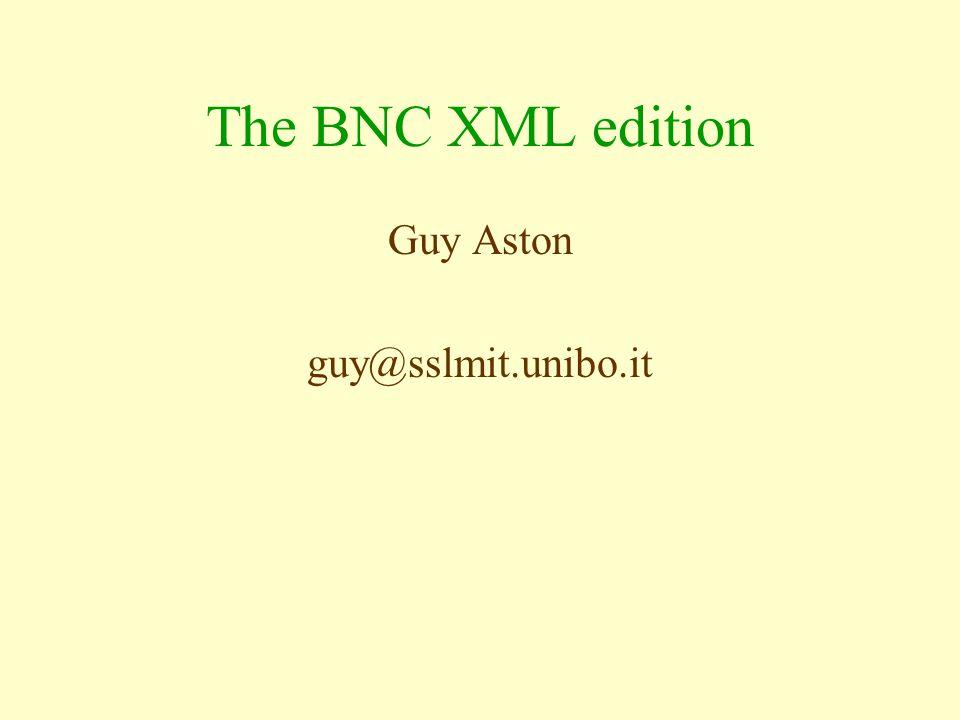 The BNC XML edition Guy Aston guy@sslmit.unibo.it