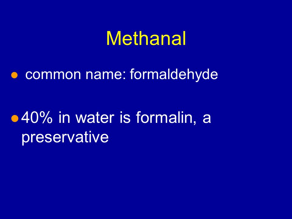 l common name: formaldehyde l 40% in water is formalin, a preservative Methanal