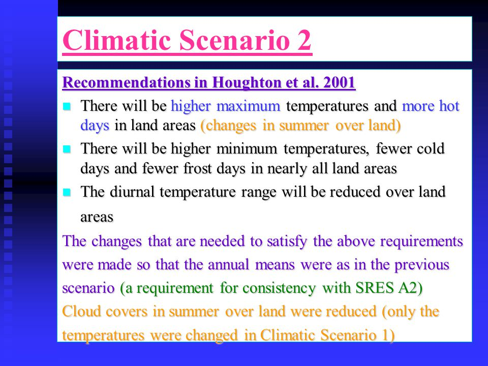Climatic Scenario 2 Recommendations in Houghton et al. 2001 n There will be higher maximum temperatures and more hot days in land areas (changes in su