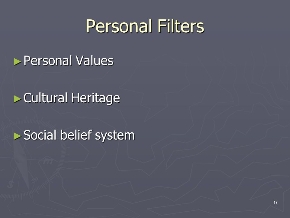 17 Personal Filters ► Personal Values ► Cultural Heritage ► Social belief system
