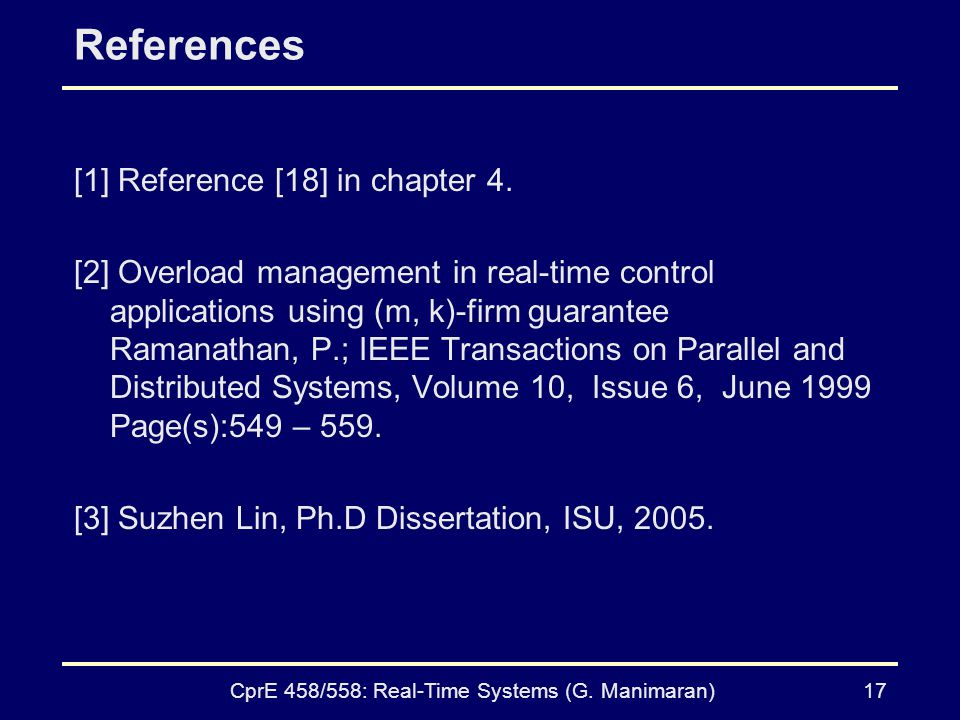 CprE 458/558: Real-Time Systems (G. Manimaran)17 References [1] Reference [18] in chapter 4.