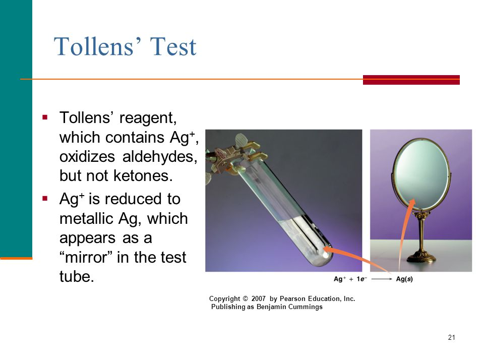21 Tollens' Test  Tollens' reagent, which contains Ag +, oxidizes aldehydes, but not ketones.