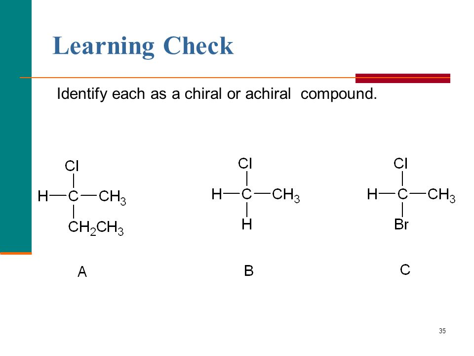 35 Learning Check Identify each as a chiral or achiral compound.